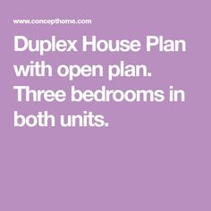 Duplex House Plan with open plan. Three bedrooms in both units.
