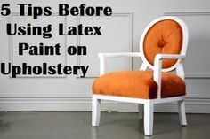 5 Tips Before Using Latex Paint on Upholstery- these are good!