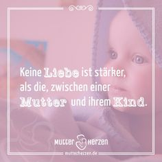 Mehr schöne Sprüche auf: www.mutterherzen.de  #liebe #mutter #kind #mutterliebe #kinder #stark #stärke