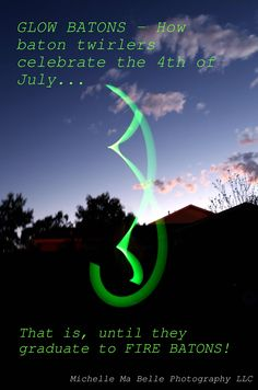 GLOW BATONS - How baton twirlers celebrate the 4th of July... That is, until they graduate to FIRE BATONS!