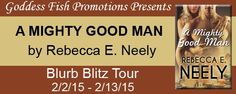 BLURB BLITZ TOUR, REVIEW & #GIVEAWAY - A Mighty Good Man by Rebecca E. Neely - #Contemporary #Romance, #Suspense @debbiereadsbook  Goddess Fish Promotions   (February)