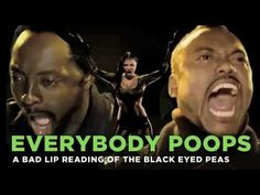 """""""Everybody Poops"""" - a bad lip reading of the Black Eyed Peas"""
