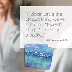"""Roloxin Lift is the closest thing we've seen to a 'face lift in a jar' - or really, a packet: Massage the pouch for 30 seconds to activate the ingredients. Then smooth the cream on your skin and wait seven to 10 minutes. As it dries, silica particles form an invisible latticework that pull skin taut for up to 24 hours."" - SHAPE Magazine, March 2015"