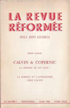 #religion #science : La Revue Réformée. Calvin & Copernic. La légende ou les faits ? ; La science et l'astonomie chez Calvin