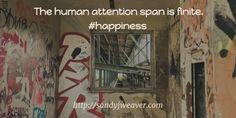 The human attention span is finite. #happiness