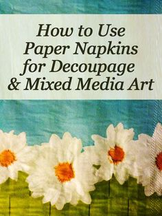 how to use paper napkins for decoupage & mixed media art - tips Decoupage Glass, Paper Napkins For Decoupage, Decoupage Furniture, Decoupage Art, Decoupage Ideas, Furniture Refinishing, Decorative Paper Napkins, Decorative Bells, Deco Podge