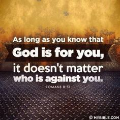 """""""As long as you know that god is for you, it doesn't matter who is against you."""" Romans 8:31.Related verses : http://www.pinterest.com/knowingjesus/pins/ #faithquotes"""