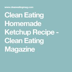Clean Eating Homemade Ketchup Recipe - Clean Eating Magazine