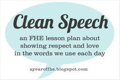 Family Home Evening tonight!! A lesson we all could use to speak a litte kinder to everyone~ Especially the ones we love most!! :) Using Clean Speech FHE lesson plan - http://ayearoffhe.blogspot.com