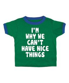 Love this Kelly Green 'I'm Why We Cant Have Nice Things' Tee - Toddler by KidTeeZ on #zulily! #zulilyfinds