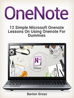 OneNote: 12 Simple Microsoft Onenote Lessons on Using Onenote for Dummies (onenote, microsoft onenote, how to use onenote) by Barton Gross http://www.amazon.com/dp/B016L4ZC9C/ref=cm_sw_r_pi_dp_lxNiwb10YFZN3