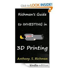 Richman's Guide To Investing In 3D Printing [Kindle Edition]