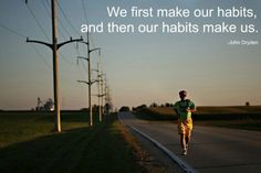 We first make our habits and then our habits make us. John Dryden #HealthAndFintnes