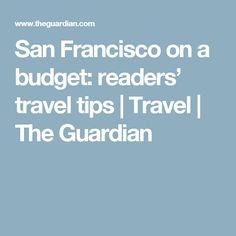 San Francisco on a budget: readers' travel tips   Travel   The Guardian