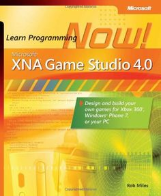 Microsoft XNA Game Studio 4.0: Learn Programming Now!: How to program for Windows Phone 7, Xbox 360, Zune devices, and more