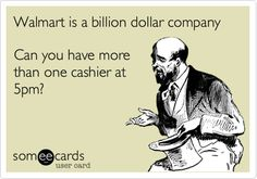 Really! Stop with the commercials about how much lower your prices are than Food Lion. Walmart does not have enough cashiers for more customers.