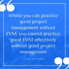 """""""Whilst you can practice good project management without EVM, you cannot practice good EVM effectively without good project management.""""  - Steve Crowther, British Aerospace #EVM #ProjectManagement"""