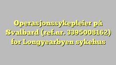 Operasjonssykepleier på Svalbard (ref.nr. 3395008162) for Longyearbyen sykehus