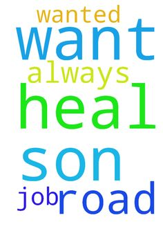 Father i want the Road to heal my son . - Father i want the Road to heal my son . and Help me to get a job that i always wanted  Posted at: https://prayerrequest.com/t/DuC #pray #prayer #request #prayerrequest