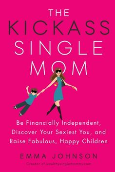 The Ultimate Guide to Kicking Ass and Thriving as a Single Mom! Create your dream career, and far more money than you ever imagined via @johnsonemma