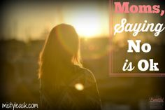 Moms, Saying No is Ok - http://www.mistyleask.com/moms-saying-no-is-ok/