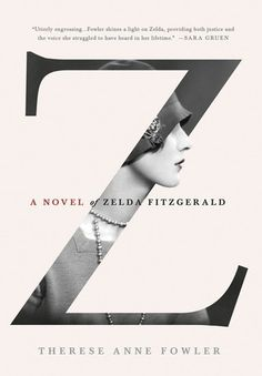 A Novel of Zelda Fitzgerald by Therese Anne Fowler