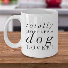Totally Hopeless Dog Lover - Mug Design 1 by SusansCreationsEtc on Etsy