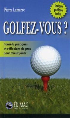 Golfez-vous ? Conseils pratiques et réflexions de pros pour mieux jouer de PIERRE LAMARRE http://www.amazon.ca/dp/2895422311/ref=cm_sw_r_pi_dp_hv-3ub006RBJ8