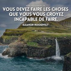 « Vous devez faire les choses que vous vous croyez incapable de faire » — Eleanor Roosevelt — #citation