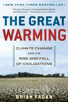 The Great Warming: Climate Change and the Rise and Fall of Civilizations by Brian Fagan. $9.59. 304 pages. Publisher: Bloomsbury USA; Reprint edition (August 1, 2010)