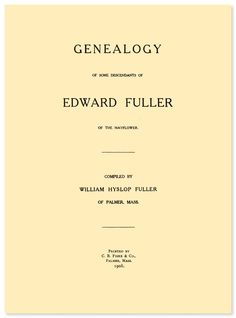 Genealogy of some Descendants of Edward Fuller of the Mayflower | eBook available from RootsPoint for only $4.99.