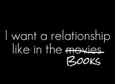 I want a relationship like in the (movies) BOOKS - QUOTES / WORDS