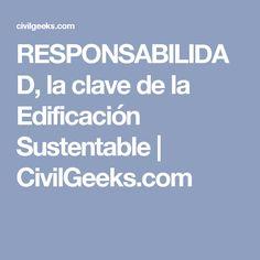 RESPONSABILIDAD, la clave de la Edificación Sustentable | CivilGeeks.com
