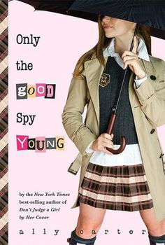 Only the Good Spy Young (Gallagher Girls Series #4) By Ally Carter