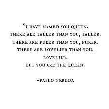 Soy la Reina pablo neruda
