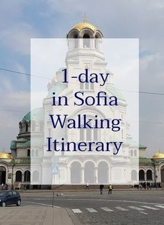 Europe Travel: 1 day Walking Itinerary in Sofia, Bulgaria with a list of places to see during your walk | Sofia Travel Tips | 24 hours in Sofia