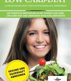 Kompakt-Ratgeber Low Carb-Diät: 30 praktische Diät-Tipps zum schnellen Abnehmen: Die perfekte Einführung in die Themen Low Carb, Low Darb-Diät und Abnehmen ohne Kohlenhydrate (German Edition) PDF