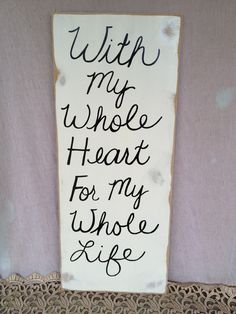 Rustic Ivory and Black With My Whole Heart For My Whole Life Wedding Sign