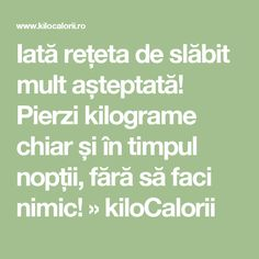 Iată rețeta de slăbit mult așteptată! Pierzi kilograme chiar și în timpul nopții, fără să faci nimic! » kiloCalorii Bariatric Recipes, Bariatric Food, Loving Your Body, Loose Weight, How To Get Rid, Cardio, Health Tips, Health Fitness, Love You