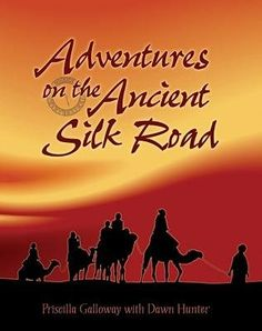 "Adventures on the Ancient Silk Road, by Priscilla Galloway and Dawn Hunter | ""Readers will find this an unusually readable and informative account."""