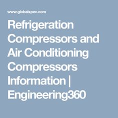 Refrigeration Compressors and Air Conditioning Compressors Information   Engineering360