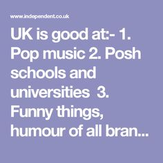 UK is good at:-    1. Pop music    2. Posh schools and universities    3. Funny things, humour of all brands    4. Sitting-down sports    5. Dodgy financial deals