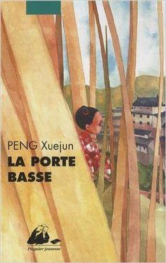 Amazon.fr - La porte basse - Xuejun Peng, Xingxing Chen, Brigitte Guilbaud - Livres