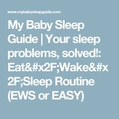 My Baby Sleep Guide | Your sleep problems, solved!: Eat/Wake/Sleep Routine (EWS or EASY)