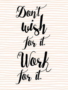 Don't wish for it, work for it quote - inspirational, entrepreneur quotes Want more inspiration? www.inspirecast.ca