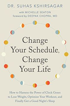 Change Your Schedule, Change Your Life: How to Harness the Power of Clock Genes to Lose Weight, Optimize Your Workout, and Finally Get a Good Night's Sleep by [Kshirsagar, Suhas, Seaton, Michelle D.]