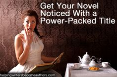 Where does a power-packed title come from? And how can it get your novel noticed?