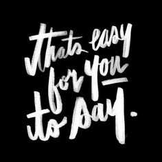 That's easy for you to say - Lettering by Jessica Walsh