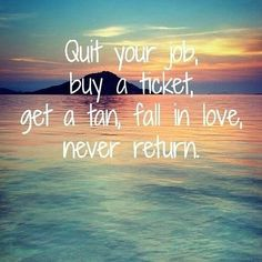 """""""Quit your job buy a ticket  get a tan  fall in love  never return  #ttot #travelwithfriends #travelers #traveladdicted #travelawesome #tour #friendtrip #trip #travelbug #travelnista #grouptravel #traveladdict #travellover #traveltheworld #wanderlust #worldtravel #traveltuesday #vagabond #expat #excursions #vacation #world #traveling #itsgetawaytime http://ift.tt/1UbLL3X"""