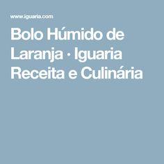 Bolo Húmido de Laranja · Iguaria Receita e Culinária